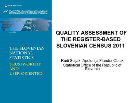 QUALITY ASSESSMENT OF THE REGISTER-BASED SLOVENIAN CENSUS 2011 Rudi Seljak, Apolonija Flander Oblak Statistical Office of the Republic of Slovenia.