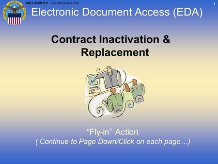"UNCLASSIFIED – For Official Use Only 1 Contract Inactivation & Replacement ""Fly-in"" Action ( Continue to Page Down/Click on each page…) Electronic Document."