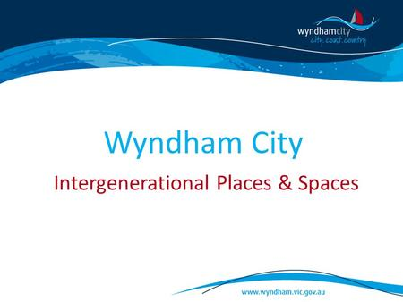 Wyndham City Intergenerational Places & Spaces. Where is Wyndham? Located midway between the State's two largest urban centres, Melbourne and Geelong,