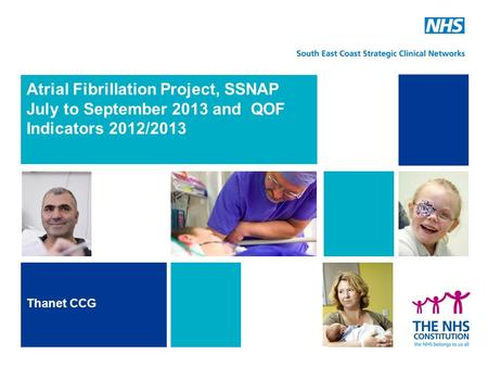 Atrial Fibrillation Project, SSNAP July to September 2013 and QOF Indicators 2012/2013 Thanet CCG.
