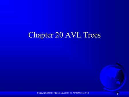© Copyright 2012 by Pearson Education, Inc. All Rights Reserved. 1 Chapter 20 AVL Trees.