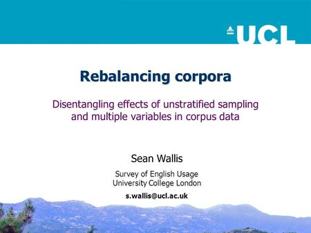 Rebalancing corpora Disentangling effects of unstratified sampling and multiple variables in corpus data Sean Wallis Survey of English Usage University.