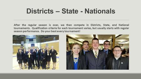 Districts – State - Nationals After the regular season is over, we then compete in Districts, State, and National tournaments. Qualification criteria for.