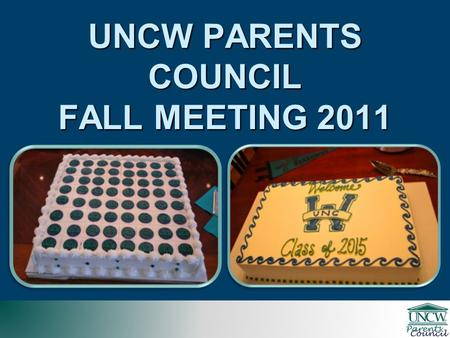 UNCW PARENTS COUNCIL FALL MEETING 2011. UNCW PARENTS COUNCIL 2004 – 2011 Fundraising Fiscal Year Total Raised PC Members (Household) FY '05 $119,33021.