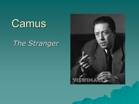 Camus The Stranger. What are The Absurds  When escaping the Nazi's in France, Camus carried with him three manuscripts, which he called The Absurds""