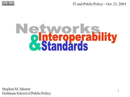 1 Stephen M. Maurer Goldman School of Public Policy IT and Public Policy – Oct. 21, 2004.