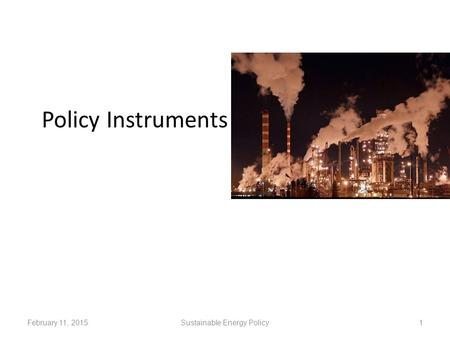 Policy Instruments February 11, 2015Sustainable Energy Policy1.