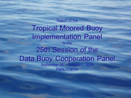 Tropical Moored Buoy Implementation Panel 25th Session of the Data Buoy Cooperation Panel Report of the Tropical Moored Buoy Implementation Panel to the.