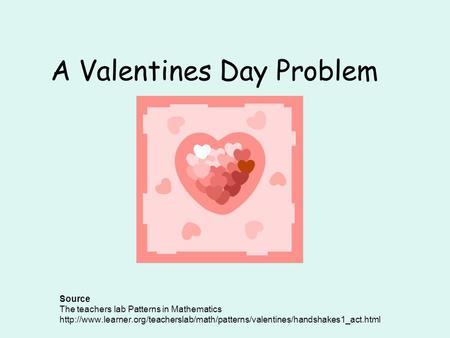 A Valentines Day Problem Source The teachers lab Patterns in Mathematics