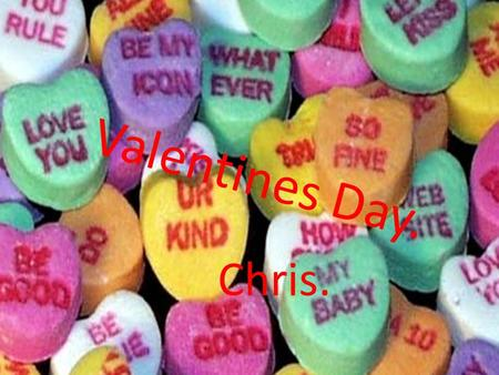 Valentines Day. Chris.. Hello Adam. This is Chris from Virginia beach, Virginia. I am a student at Kellam High school. I am 15 years old in the 9 th grade.