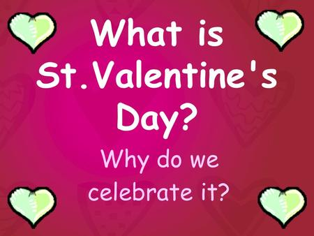 What is St.Valentine's Day? Why do we celebrate it?