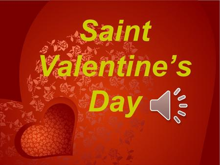 Saint Valentine's Day St. Valentine's Day is celebrated in many countries of the world on February 14.