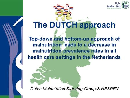 The DUTCH approach Top-down and bottom-up approach of malnutrition leads to a decrease in malnutrition prevalence rates in all health care settings in.