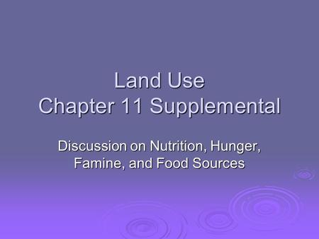 Land Use Chapter 11 Supplemental Discussion on Nutrition, Hunger, Famine, and Food Sources.
