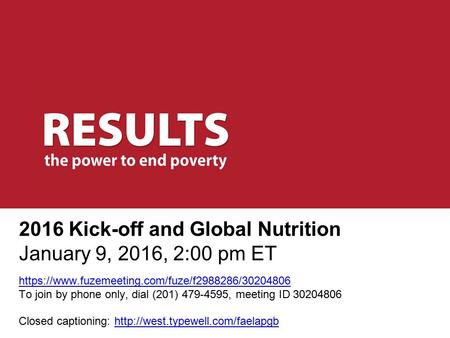 2016 Kick-off and Global Nutrition January 9, 2016, 2:00 pm ET https://www.fuzemeeting.com/fuze/f2988286/30204806 To join by phone only, dial (201) 479-4595,
