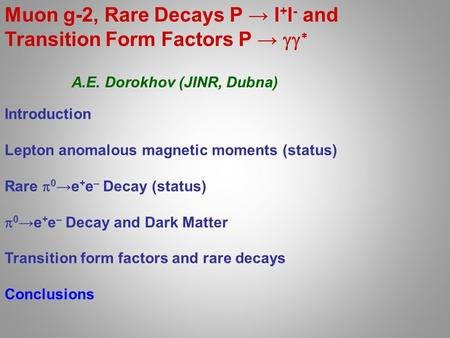 Muon g-2, Rare Decays P → l + l - and Transition Form Factors P →   Introduction Lepton anomalous magnetic moments (status) Rare  0 →e + e – Decay.