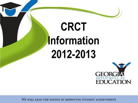 CRCT Information 2012-2013. AGENDA Who, What, Why? How is it administered? How is it scored? What are we doing to get ready?