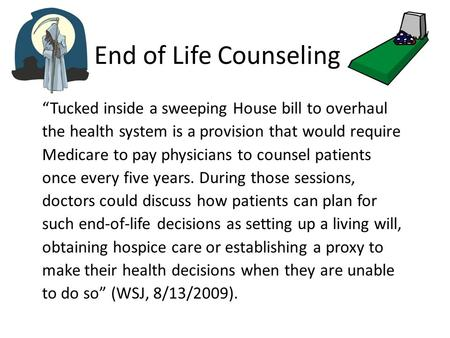 "End of Life Counseling ""Tucked inside a sweeping House bill to overhaul the health system is a provision that would require Medicare to pay physicians."
