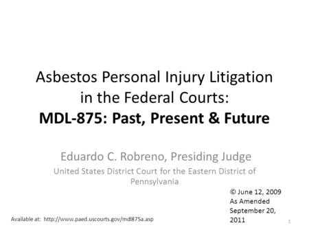 Asbestos Personal Injury Litigation in the Federal Courts: MDL-875: Past, Present & Future Eduardo C. Robreno, Presiding Judge United States District Court.
