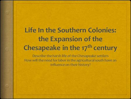 Unhealthy Chesapeake  WHY WAS THE CHESAPEAKE AN UNHEALTHY REGION OF THE COLONIES?  HOW DID THIS IMPACT THE LIVES OF THE SETTLERS WITHIN THIS REGION?