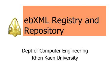 EbXML Registry and Repository Dept of Computer Engineering Khon Kaen University.