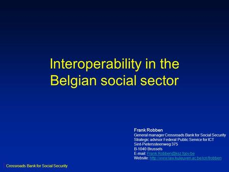Interoperability in the Belgian social sector Frank Robben General manager Crossroads Bank for Social Security Strategic advisor Federal Public Service.