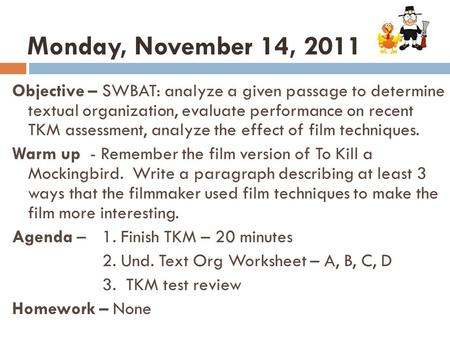 Monday, November 14, 2011 Objective – SWBAT: analyze a given passage to determine textual organization, evaluate performance on recent TKM assessment,