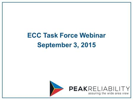 ECC Task Force Webinar September 3, 2015. 2 Peak Anti-Trust Statement Phase 1A Update webSAS Integration PSE Access Peak and the Task Force Next Steps.