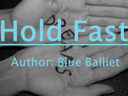 Author: Blue Balliet Hold Fast Author: Blue Balliet.