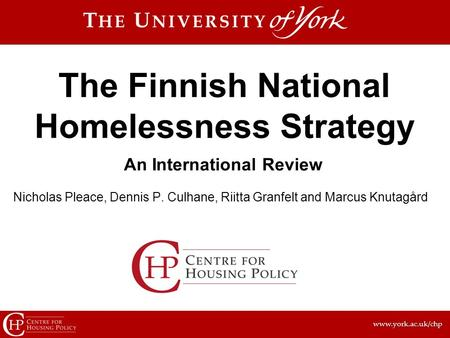 Www.york.ac.uk/chp An International Review The Finnish National Homelessness Strategy Nicholas Pleace, Dennis P. Culhane, Riitta Granfelt and Marcus Knutagård.