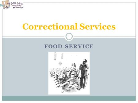 FOOD SERVICE Correctional Services. Copyright and Terms of Service Copyright © Texas Education Agency, 2011. These materials are copyrighted © and trademarked.