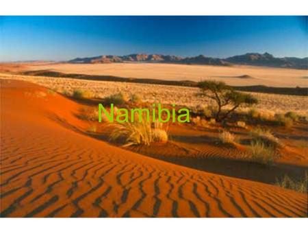 Namibia. Bordering countries are: Angola, Zambia, Botswana, and South Africa. Capital: Windhoek Landforms: Nambia Desert, Atlantic Ocean, Great Karasberge,
