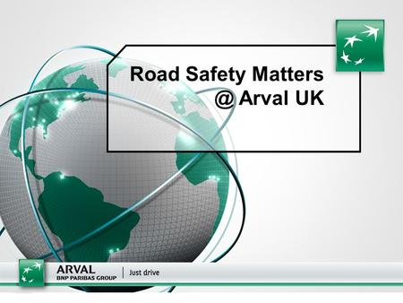 1 Road Safety Arval UK. 2 ■ Arval Managing Director – Benoit Dilly ■ Welcome to Arval ■ Arval CSR Manager – Tracey Scarr ■ Housekeeping ■ Arval.
