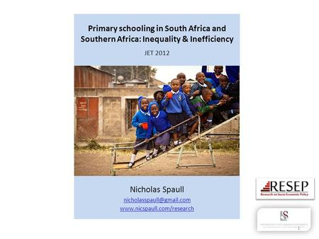 Primary schooling in South Africa and Southern Africa: Inequality & Inefficiency JET 2012 Nicholas Spaull