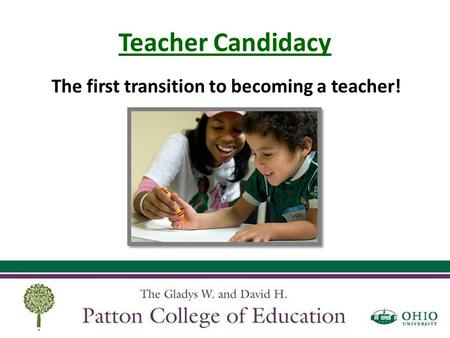 Teacher Candidacy The first transition to becoming a teacher!
