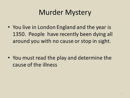 Murder Mystery You live in London England and the year is 1350. People have recently been dying all around you with no cause or stop in sight. You must.