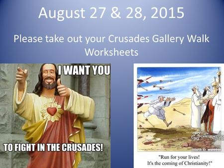 August 27 & 28, 2015 Please take out your Crusades Gallery Walk Worksheets.