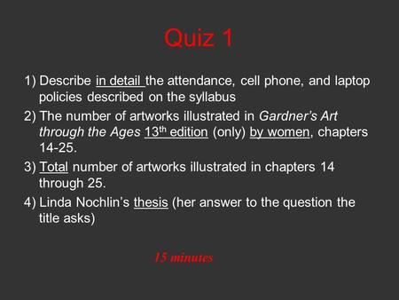 Quiz 1 1) Describe in detail the attendance, cell phone, and laptop policies described on the syllabus 2) The number of artworks illustrated in Gardner's.