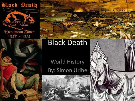 Black Death World History By: Simon Uribe. Table of Content Introduction………………………………………………………1 What is Black Death?...........................................3.