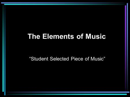 "The Elements of Music ""Student Selected Piece of Music"""