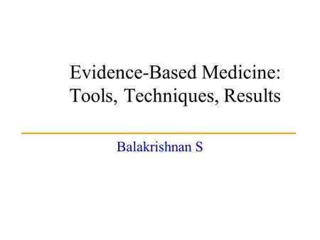 Evidence-Based Medicine: Tools, Techniques, Results Balakrishnan S.