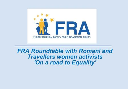FRA Roundtable with Romani and Travellers women activists 'On a road to Equality'