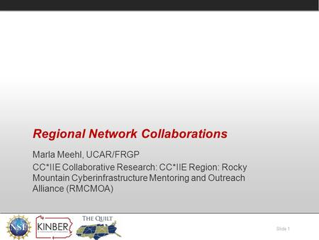 Slide 1 Regional Network Collaborations Marla Meehl, UCAR/FRGP CC*IIE Collaborative Research: CC*IIE Region: Rocky Mountain Cyberinfrastructure Mentoring.