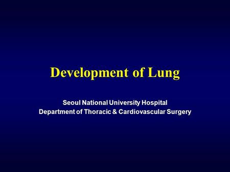 Development of Lung Seoul National University Hospital Department of Thoracic & Cardiovascular Surgery.