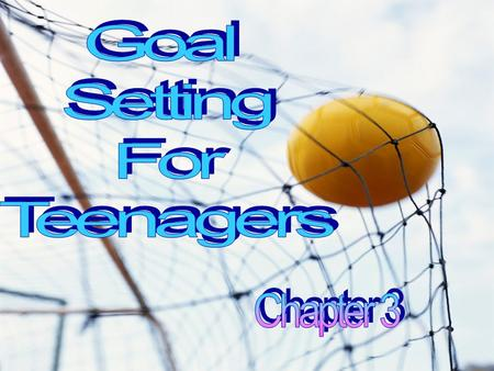 Chapter Objectives What are goals? What is goal setting? How can setting goals help you take control of your health and fitness? What is the difference.