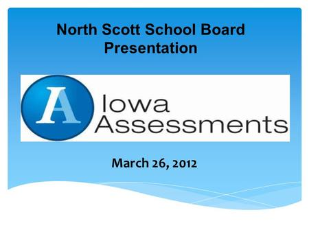 March 26, 2012 North Scott School Board Presentation.
