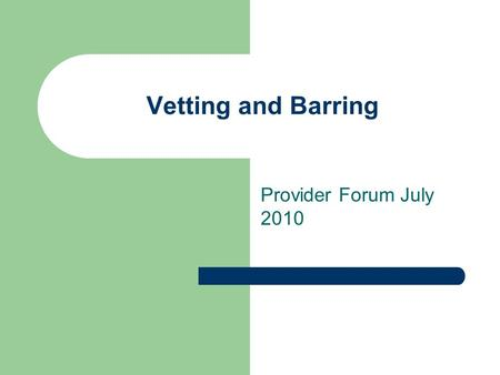 Vetting and Barring Provider Forum July 2010. Background New scheme a response to the murders of Holly Wells and Jessica Chapman by Ian Huntley These.