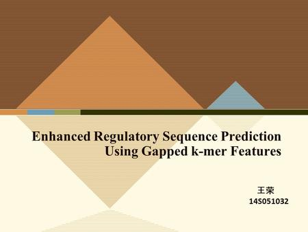 Enhanced Regulatory Sequence Prediction Using Gapped k-mer Features 王荣 14S051032.