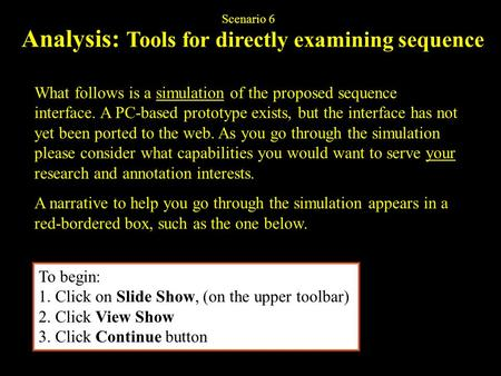 Analysis: Tools for directly examining sequence What follows is a simulation of the proposed sequence interface. A PC-based prototype exists, but the interface.