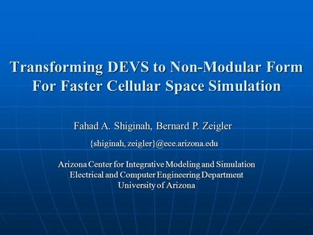 Transforming DEVS to Non-Modular Form For Faster Cellular Space Simulation Arizona Center for Integrative Modeling and Simulation Electrical and Computer.